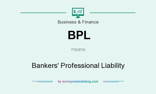 What does BPL mean? It stands for Bankers` Professional Liability