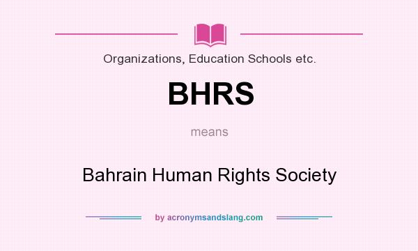 What does BHRS mean? It stands for Bahrain Human Rights Society