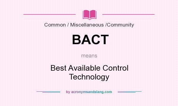 What does BACT mean? It stands for Best Available Control Technology