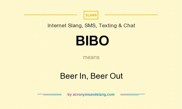 What does BIBO mean? It stands for Beer In, Beer Out
