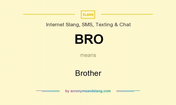 What does BRO mean? It stands for Brother