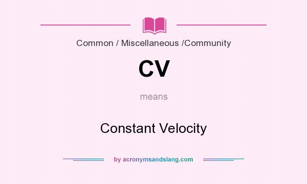 What does CV mean? It stands for Constant Velocity