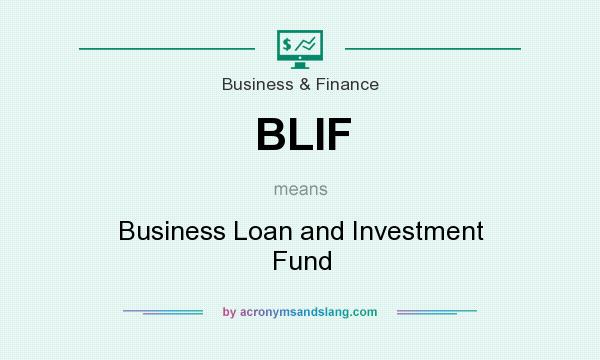What does BLIF mean? It stands for Business Loan and Investment Fund