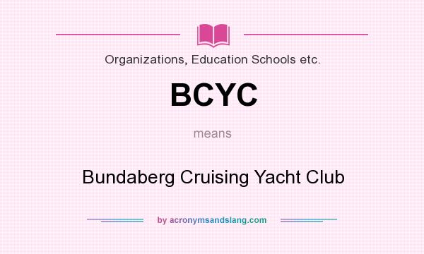 What does BCYC mean? It stands for Bundaberg Cruising Yacht Club