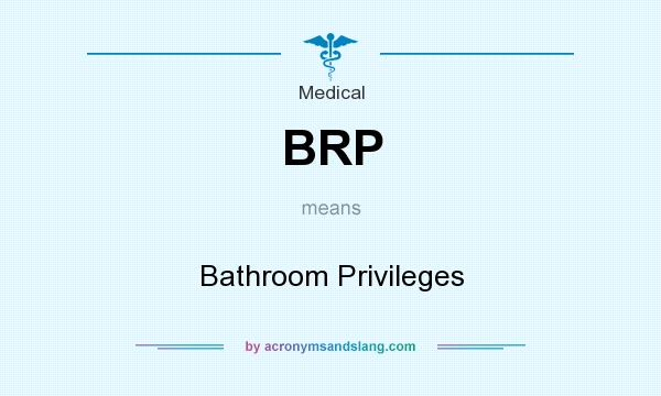 BRP - Bathroom Privileges in Medical by AcronymsAndSlang.com