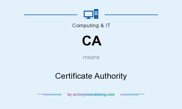 What does CA mean? It stands for Certificate Authority