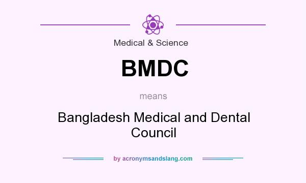 What does BMDC mean? It stands for Bangladesh Medical and Dental Council