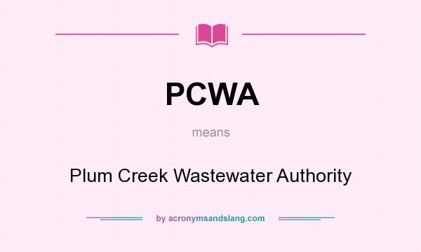 What does PCWA mean? It stands for Plum Creek Wastewater Authority