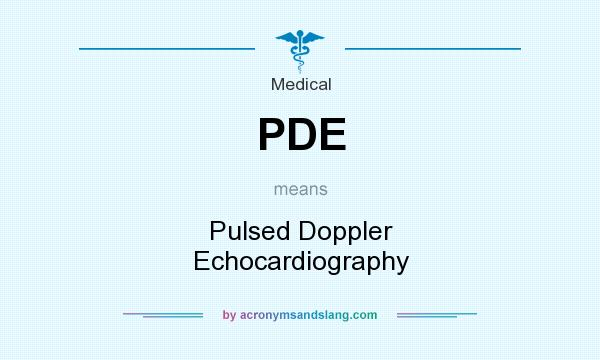 What does PDE mean? It stands for Pulsed Doppler Echocardiography