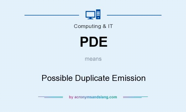 What does PDE mean? It stands for Possible Duplicate Emission