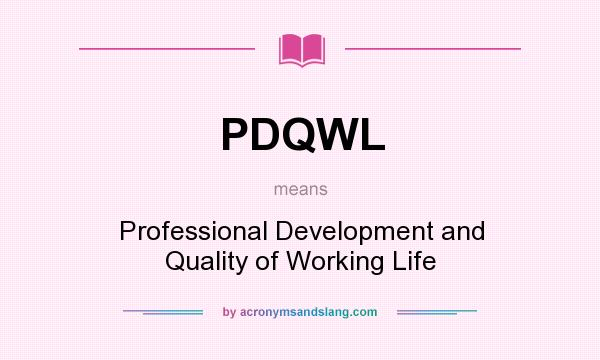 What does PDQWL mean? It stands for Professional Development and Quality of Working Life