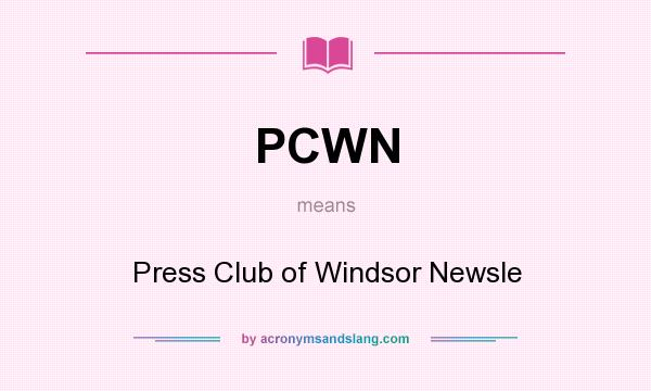 What does PCWN mean? It stands for Press Club of Windsor Newsle