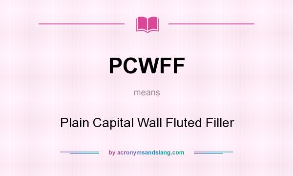 What does PCWFF mean? It stands for Plain Capital Wall Fluted Filler