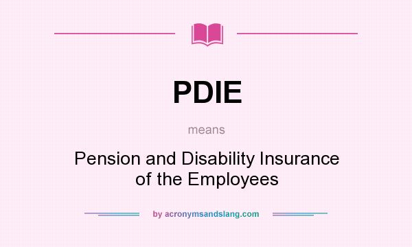 What does PDIE mean? It stands for Pension and Disability Insurance of the Employees