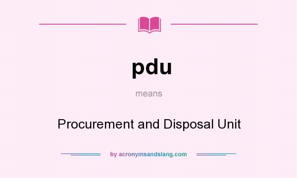 What does pdu mean? It stands for Procurement and Disposal Unit