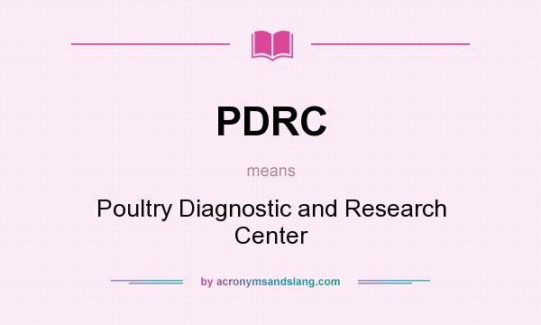 What does PDRC mean? It stands for Poultry Diagnostic and Research Center