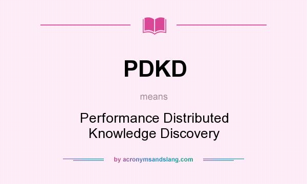 What does PDKD mean? It stands for Performance Distributed Knowledge Discovery