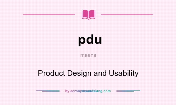 What does pdu mean? It stands for Product Design and Usability