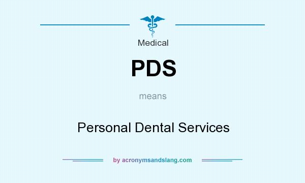 What does PDS mean? It stands for Personal Dental Services
