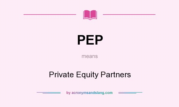 PEP - Private Equity Partners in Undefined by AcronymsAndSlang com