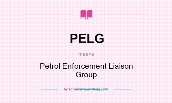 What does PELG mean? It stands for Petrol Enforcement Liaison Group