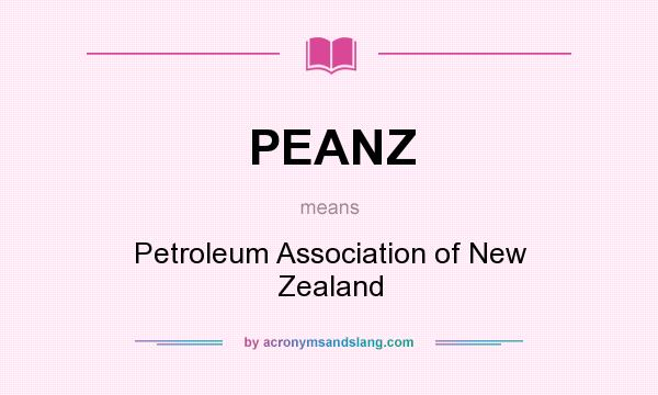 What does PEANZ mean? It stands for Petroleum Association of New Zealand