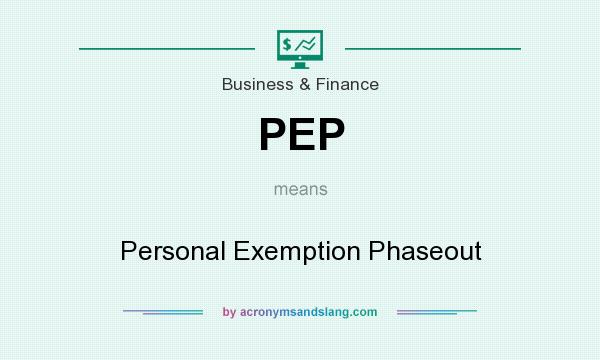What does PEP mean? It stands for Personal Exemption Phaseout