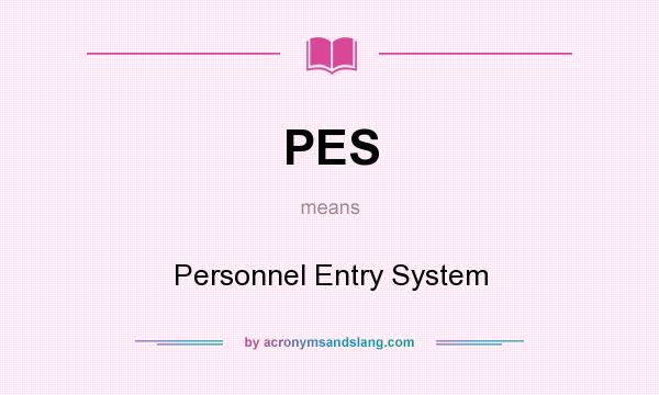 What does PES mean? It stands for Personnel Entry System
