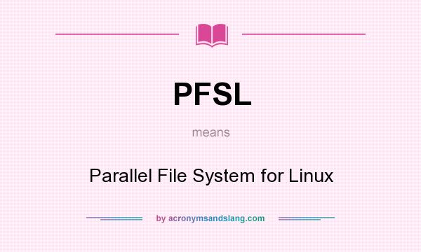 What does PFSL mean? It stands for Parallel File System for Linux