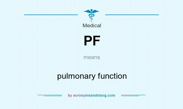 What does PF mean? It stands for pulmonary function