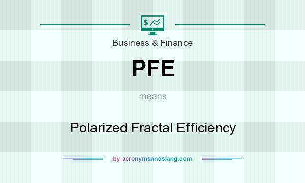 What does PFE mean? It stands for Polarized Fractal Efficiency