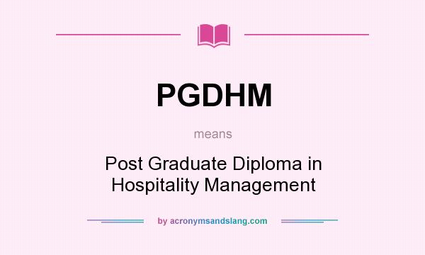 What does PGDHM mean? It stands for Post Graduate Diploma in Hospitality Management