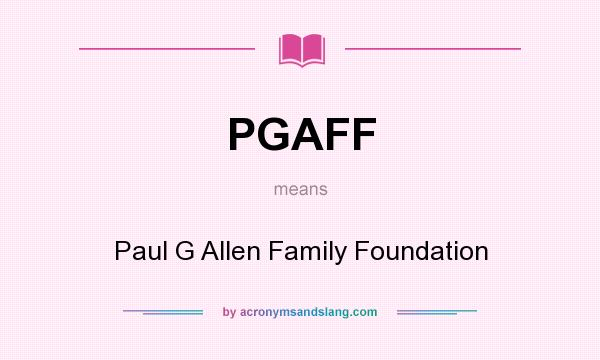 What does PGAFF mean? It stands for Paul G Allen Family Foundation