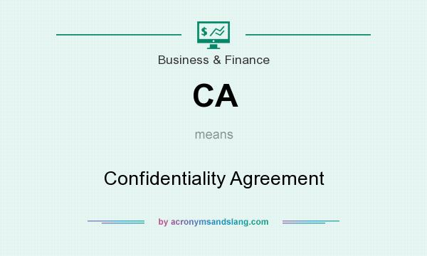 What does CA mean? It stands for Confidentiality Agreement