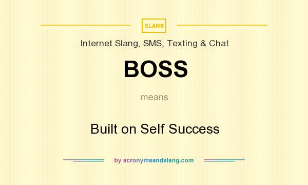What does BOSS mean? It stands for Built on Self Success