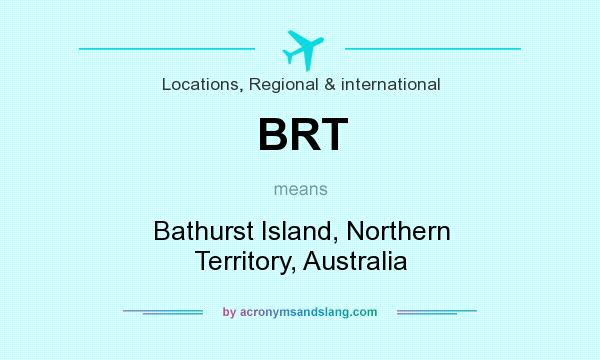 What does BRT mean? It stands for Bathurst Island, Northern Territory, Australia