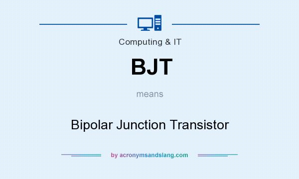 What does BJT mean? It stands for Bipolar Junction Transistor