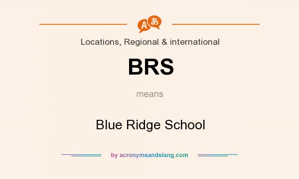 What does BRS mean? It stands for Blue Ridge School