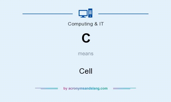 What does C mean? It stands for Cell