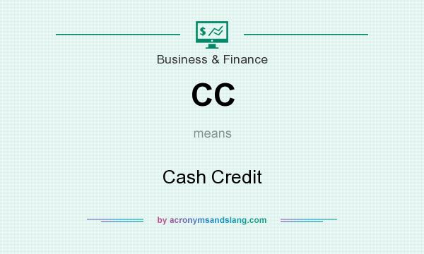 What does CC mean? It stands for Cash Credit