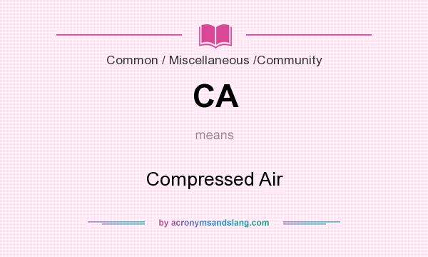 What does CA mean? It stands for Compressed Air
