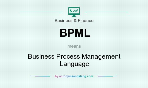 What does BPML mean? It stands for Business Process Management Language