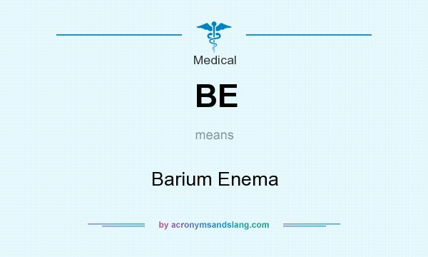 What does BE mean? It stands for Barium Enema