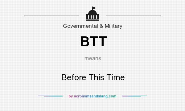What does BTT mean? It stands for Before This Time