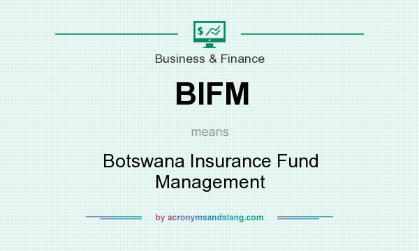 What does BIFM mean? It stands for Botswana Insurance Fund Management
