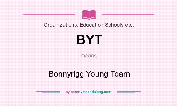 What does BYT mean? It stands for Bonnyrigg Young Team