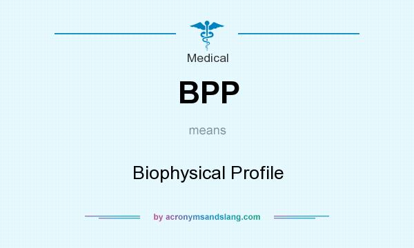 What does BPP mean? It stands for Biophysical Profile