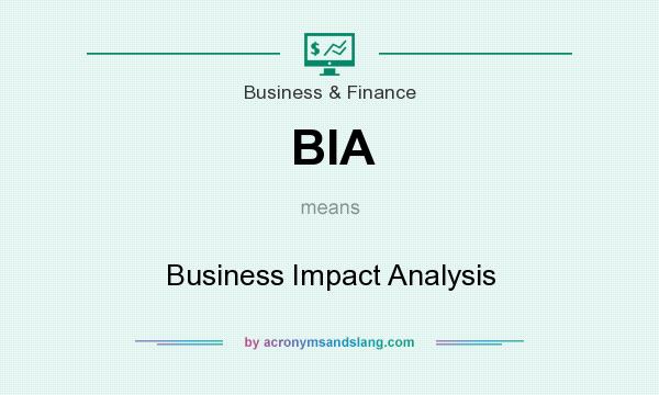 What does BIA mean? It stands for Business Impact Analysis