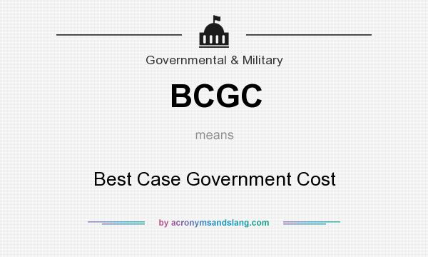 What does BCGC mean? It stands for Best Case Government Cost