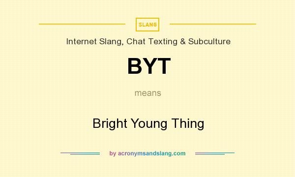 What does BYT mean? It stands for Bright Young Thing